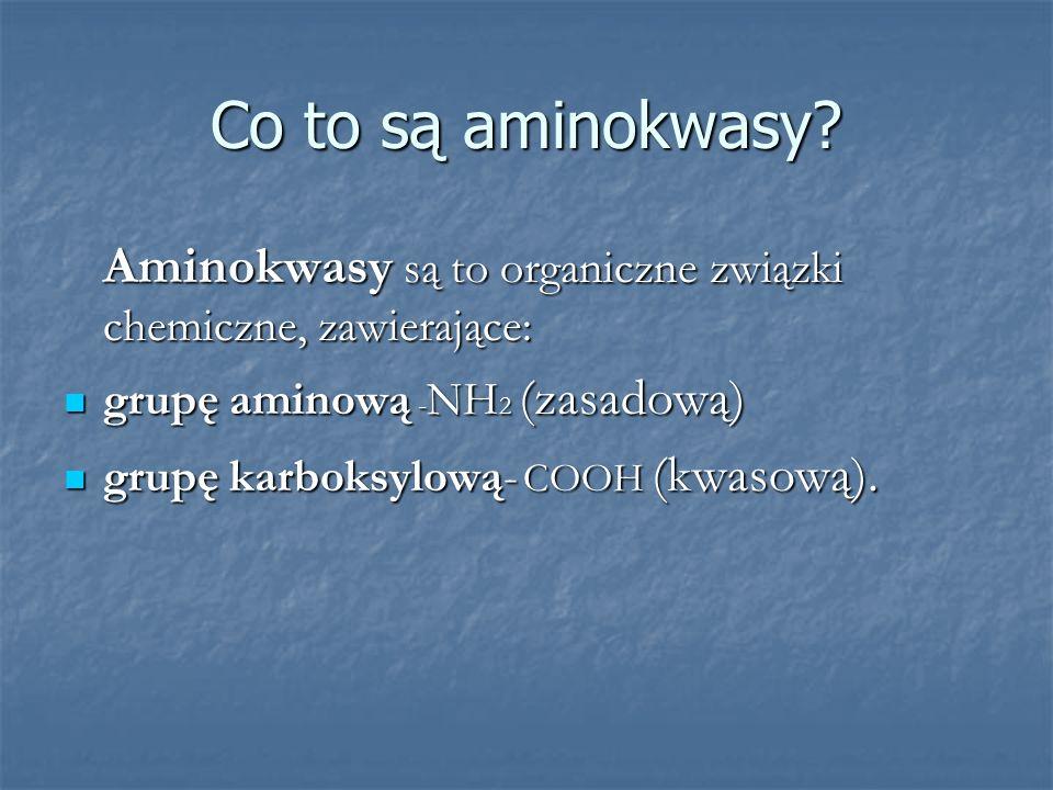 Co to są aminokwasy? Aminokwasy są to organiczne związki chemiczne, zawierające: grupę aminową - NH 2 (zasadową) grupę aminową - NH 2 (zasadową) grupę
