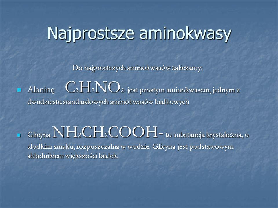 Najprostsze aminokwasy Do najprostszych aminokwasów zaliczamy: Alaninę C C3H7NO2- jest prostym aminokwasem, jednym z dwudziestu standardowych aminokwa