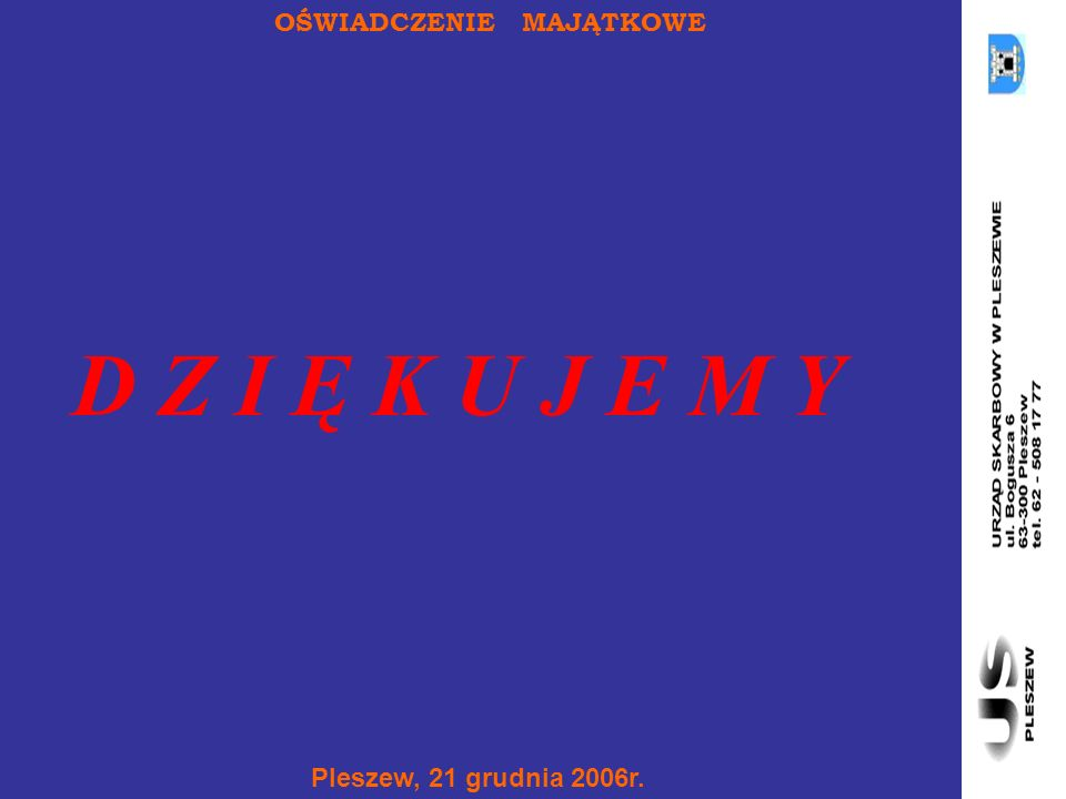 Pleszew, 21 grudnia 2006r. D Z I Ę K U J E M Y OŚWIADCZENIE MAJĄTKOWE