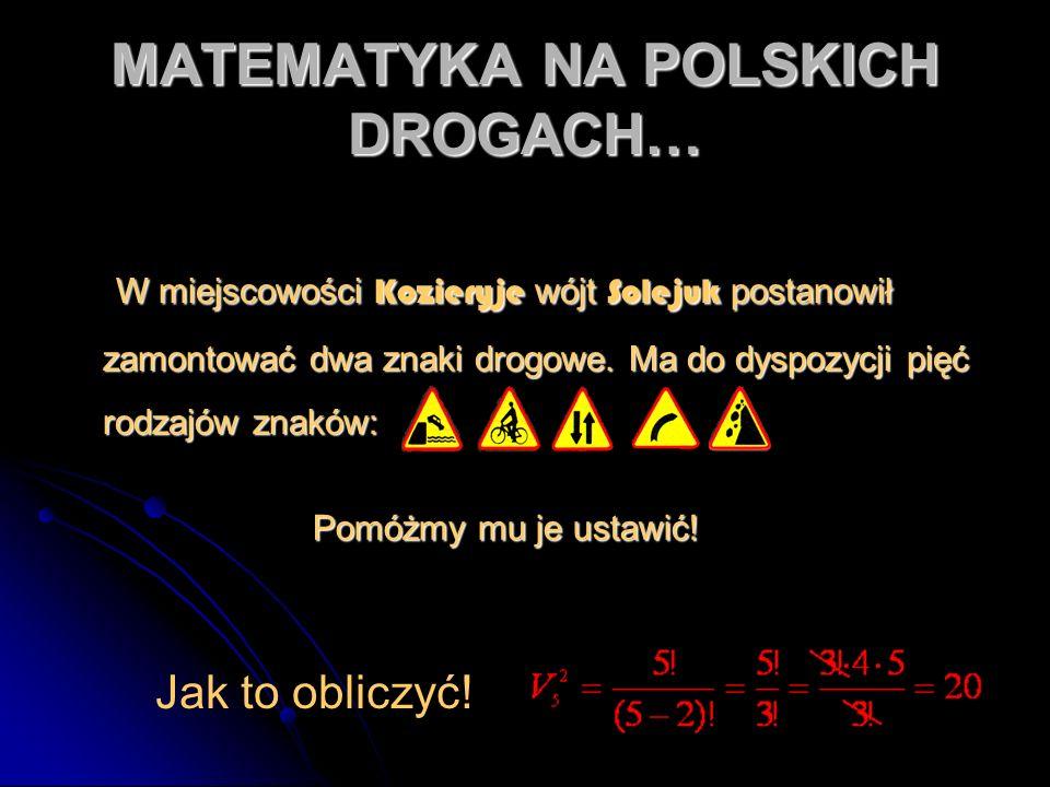 MATEMATYKA NA POLSKICH DROGACH… W miejscowości Kozieryje wójt Solejuk postanowił zamontować dwa znaki drogowe. Ma do dyspozycji pięć rodzajów znaków: