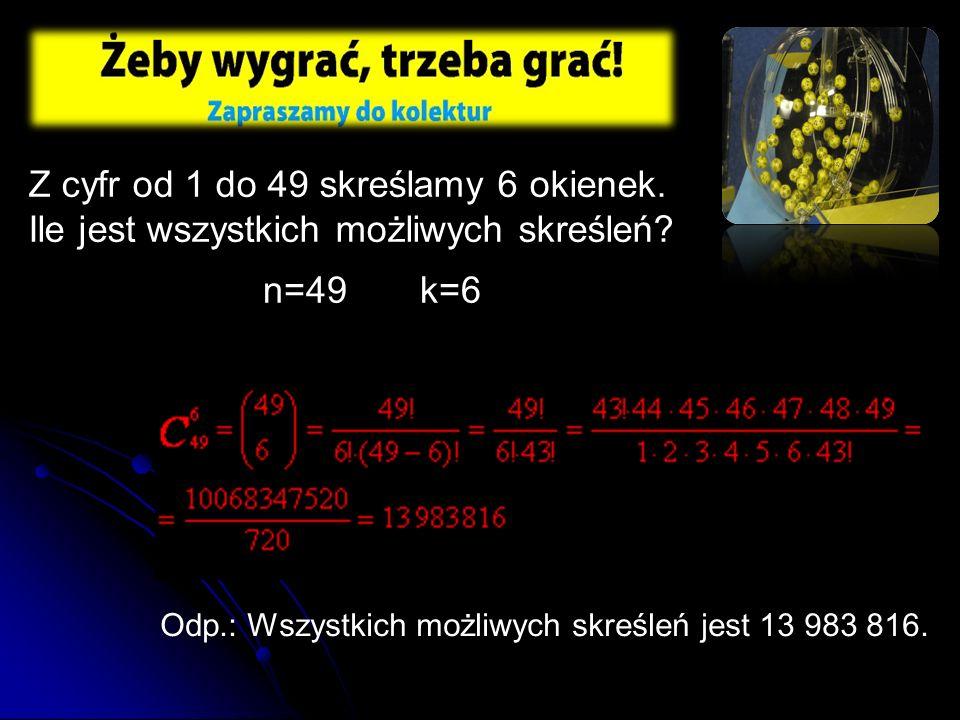 Z cyfr od 1 do 49 skreślamy 6 okienek. Ile jest wszystkich możliwych skreśleń? n=49 k=6 Odp.: Wszystkich możliwych skreśleń jest 13 983 816.
