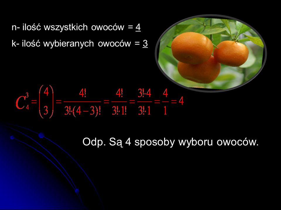 n- ilość wszystkich owoców = 4 k- ilość wybieranych owoców = 3 Odp. Są 4 sposoby wyboru owoców.