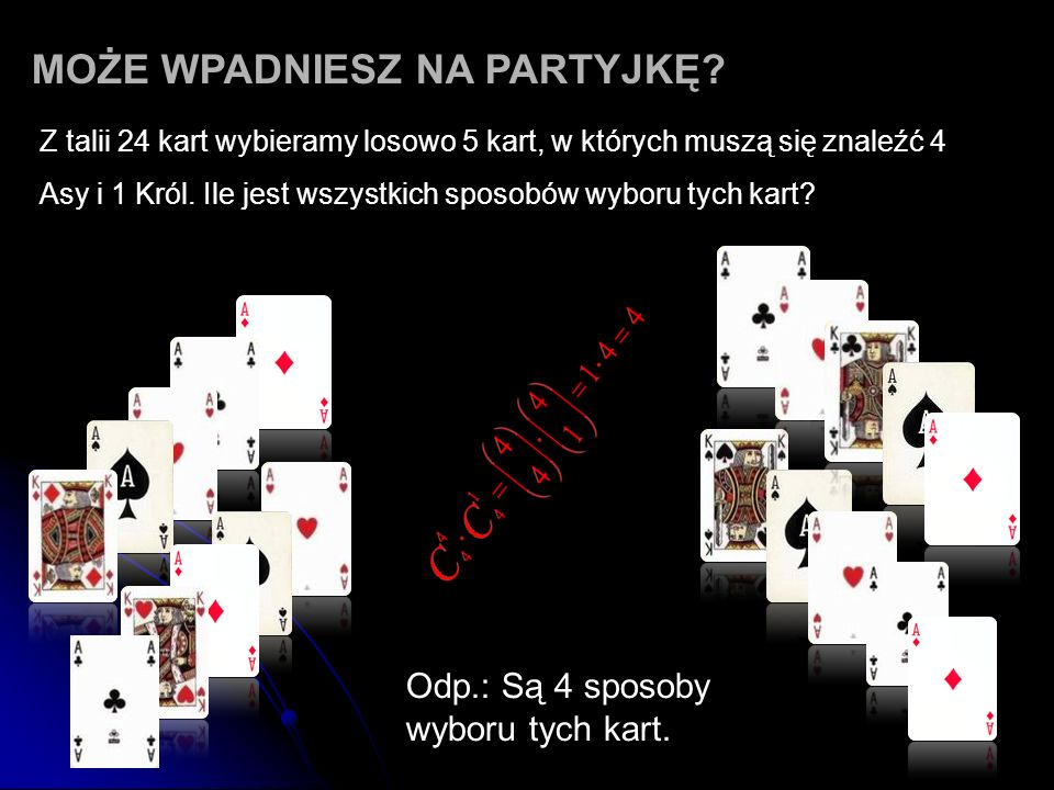 Z talii 24 kart wybieramy losowo 5 kart, w których muszą się znaleźć 4 Asy i 1 Król. Ile jest wszystkich sposobów wyboru tych kart? Odp.: Są 4 sposoby
