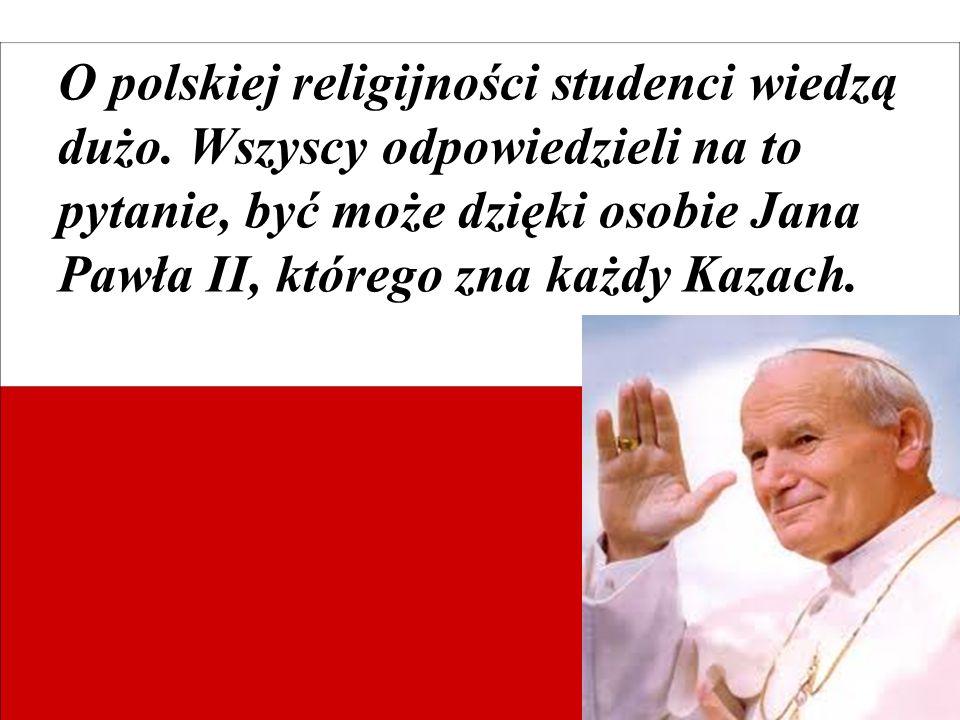 O polskiej religijności studenci wiedzą dużo. Wszyscy odpowiedzieli na to pytanie, być może dzięki osobie Jana Pawła II, którego zna każdy Kazach.