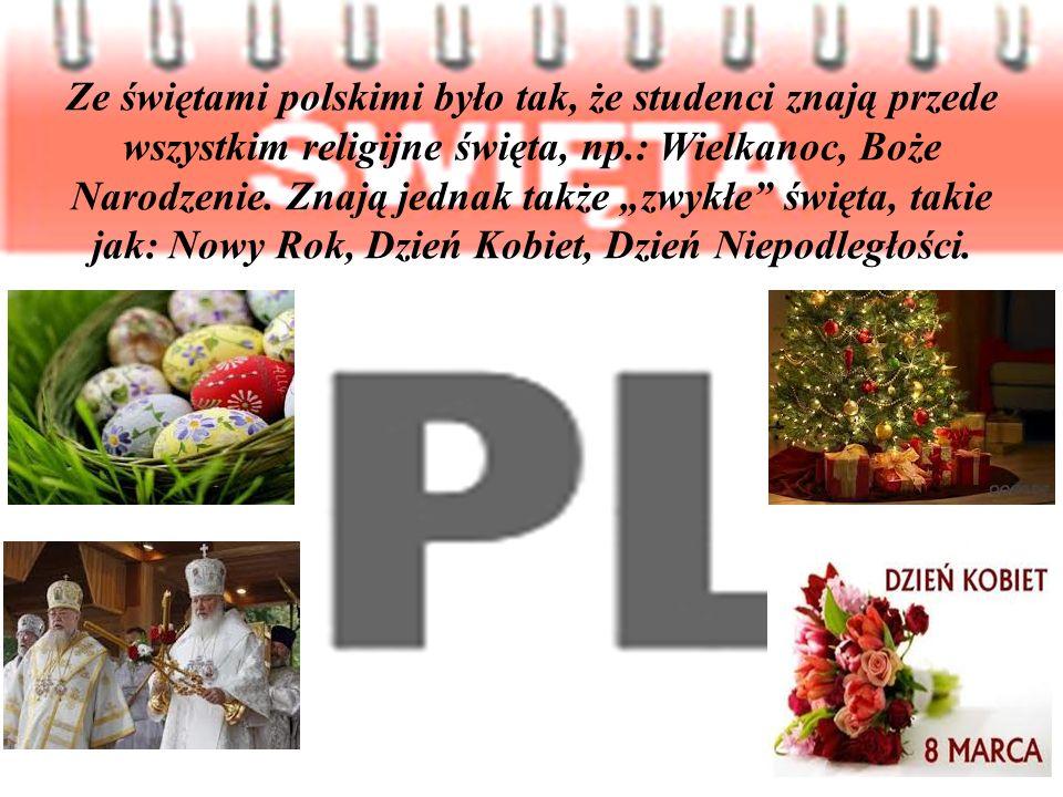 Ze świętami polskimi było tak, że studenci znają przede wszystkim religijne święta, np.: Wielkanoc, Boże Narodzenie. Znają jednak także zwykłe święta,