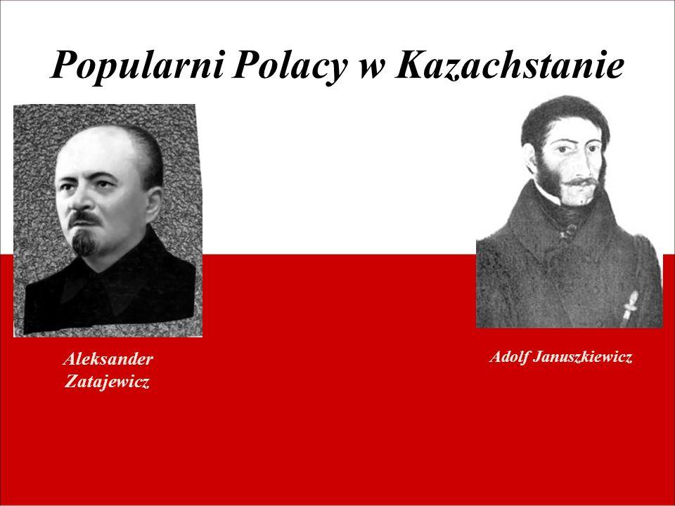 Popularni Polacy w Kazachstanie Aleksander Zatajewicz Adolf Januszkiewicz