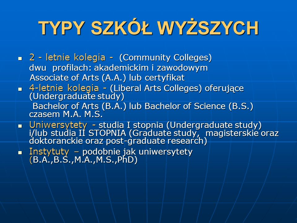 TYPY SZKÓŁ WYŻSZYCH 2 - letnie kolegia - (Community Colleges) 2 - letnie kolegia - (Community Colleges) dwu profilach: akademickim i zawodowym Associa