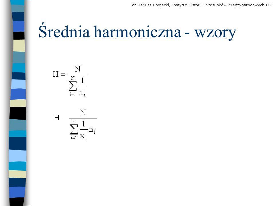 Średnia harmoniczna - wzory dr Dariusz Chojecki, Instytut Historii i Stosunków Międzynarodowych US
