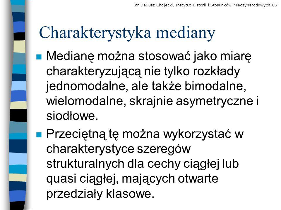 Charakterystyka mediany n Medianę można stosować jako miarę charakteryzującą nie tylko rozkłady jednomodalne, ale także bimodalne, wielomodalne, skrajnie asymetryczne i siodłowe.