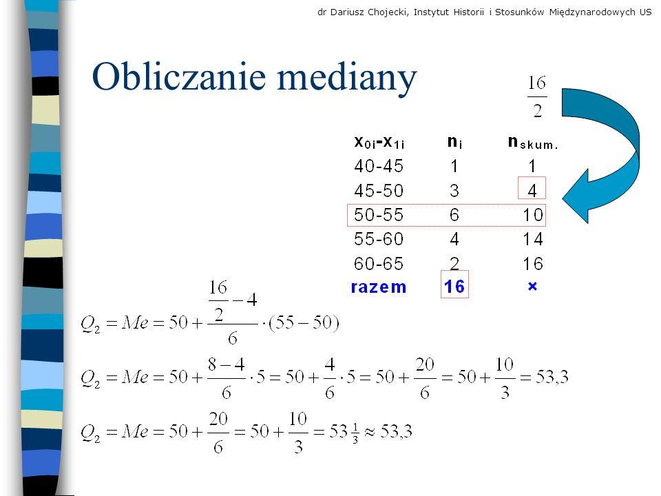 Obliczanie mediany dr Dariusz Chojecki, Instytut Historii i Stosunków Międzynarodowych US