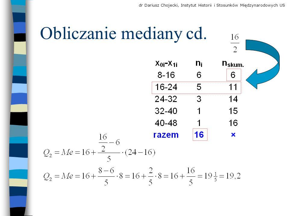 Obliczanie mediany cd. dr Dariusz Chojecki, Instytut Historii i Stosunków Międzynarodowych US