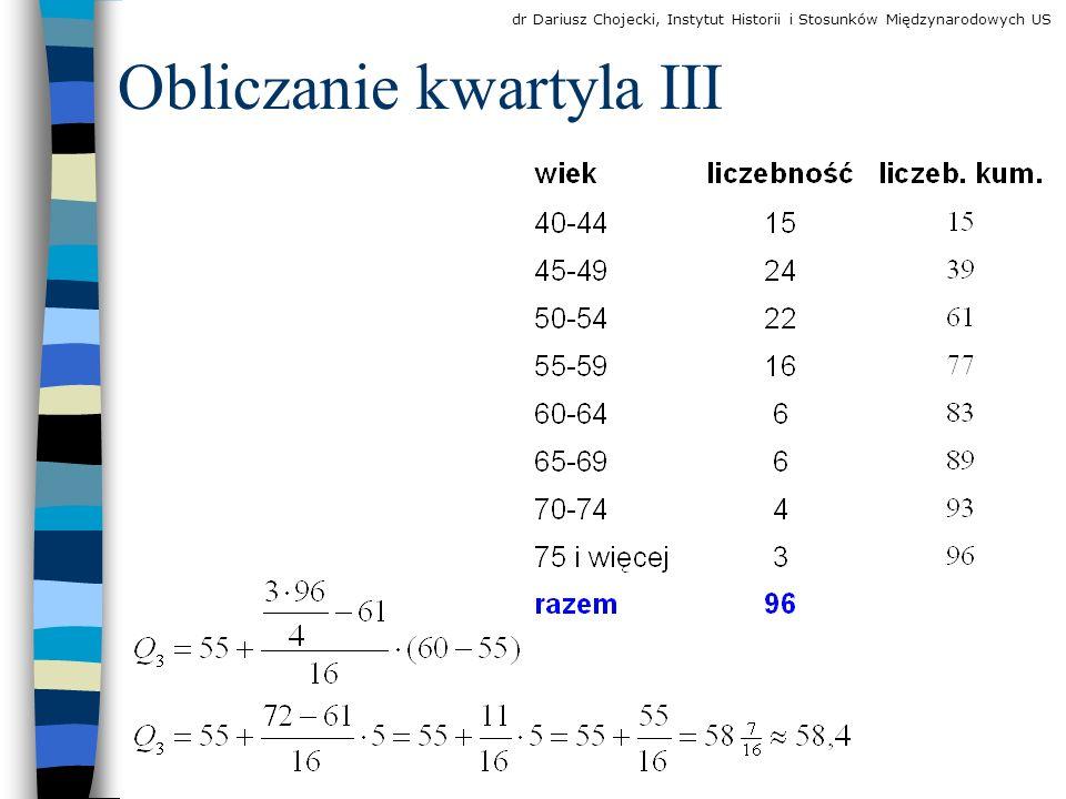 Obliczanie kwartyla III dr Dariusz Chojecki, Instytut Historii i Stosunków Międzynarodowych US