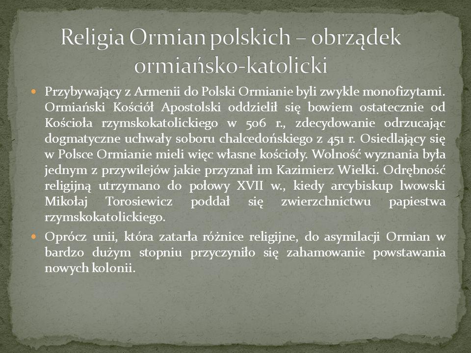 Przybywający z Armenii do Polski Ormianie byli zwykle monofizytami. Ormiański Kościół Apostolski oddzielił się bowiem ostatecznie od Kościoła rzymskok
