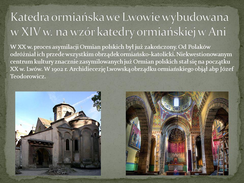 W XX w. proces asymilacji Ormian polskich był już zakończony. Od Polaków odróżniał ich przede wszystkim obrządek ormiańsko-katolicki. Niekwestionowany