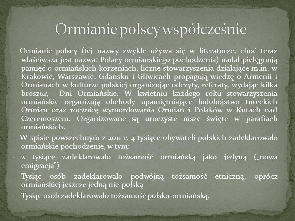 Ormianie polscy (tej nazwy zwykle używa się w literaturze, choć teraz właściwsza jest nazwa: Polacy ormiańskiego pochodzenia) nadal pielęgnują pamięć