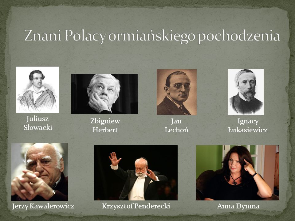 Juliusz Słowacki Zbigniew Herbert Jan Lechoń Ignacy Łukasiewicz Jerzy KawalerowiczKrzysztof PendereckiAnna Dymna