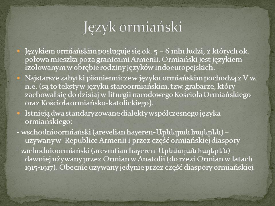 Językiem ormiańskim posługuje się ok. 5 – 6 mln ludzi, z których ok. połowa mieszka poza granicami Armenii. Ormiański jest językiem izolowanym w obręb