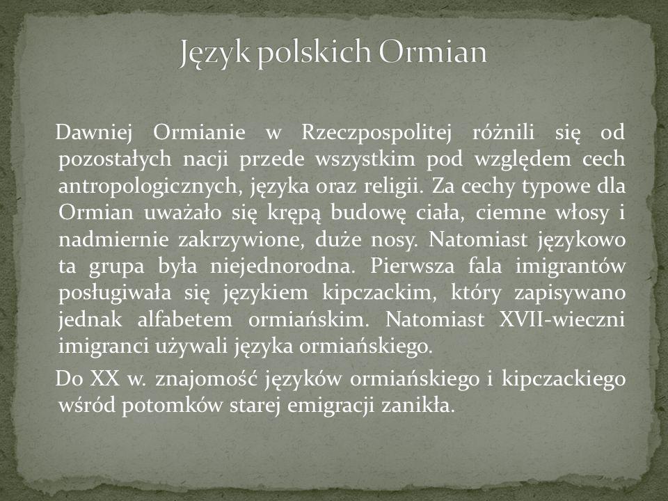 Dawniej Ormianie w Rzeczpospolitej różnili się od pozostałych nacji przede wszystkim pod względem cech antropologicznych, języka oraz religii. Za cech