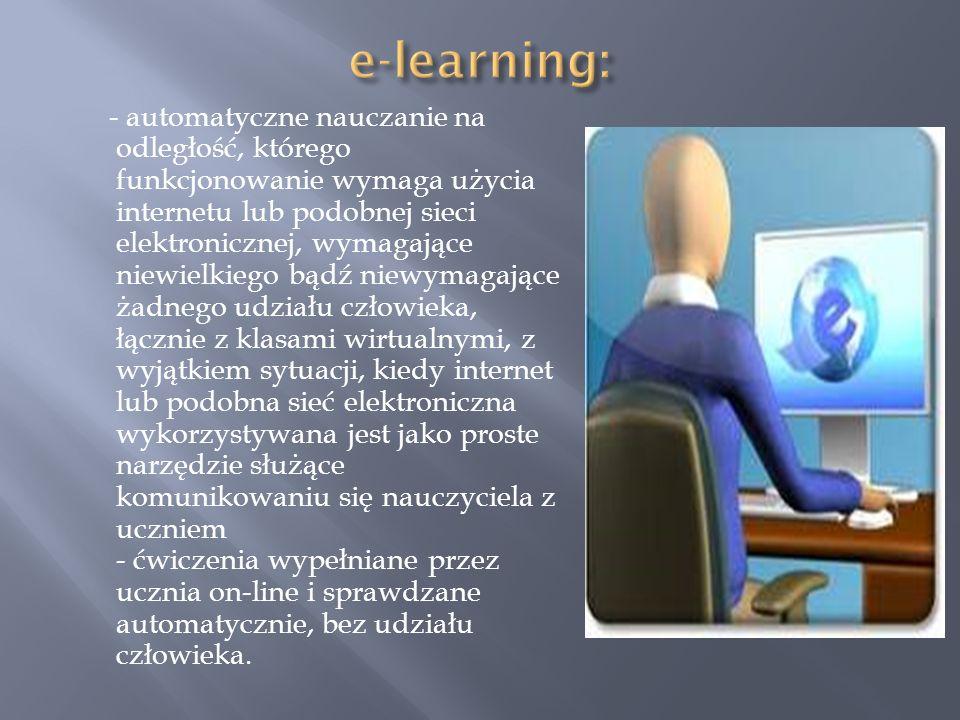 - automatyczne nauczanie na odległość, którego funkcjonowanie wymaga użycia internetu lub podobnej sieci elektronicznej, wymagające niewielkiego bądź