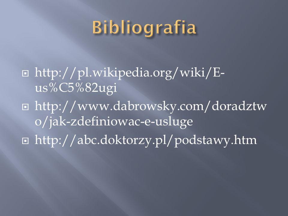 http://pl.wikipedia.org/wiki/E- us%C5%82ugi http://www.dabrowsky.com/doradztw o/jak-zdefiniowac-e-usluge http://abc.doktorzy.pl/podstawy.htm