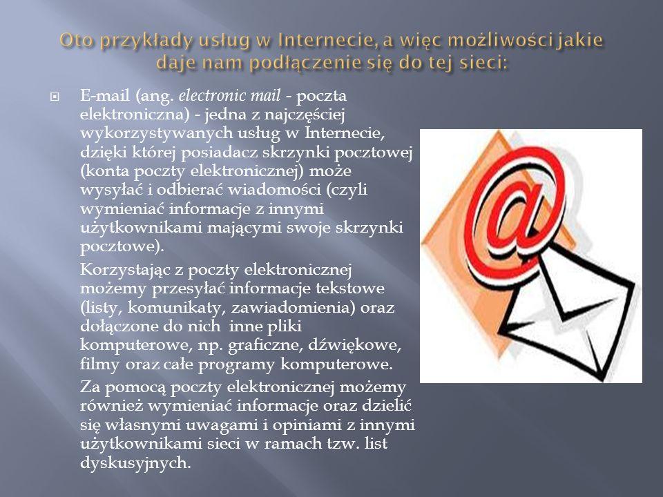 E-mail (ang. electronic mail - poczta elektroniczna) - jedna z najczęściej wykorzystywanych usług w Internecie, dzięki której posiadacz skrzynki poczt