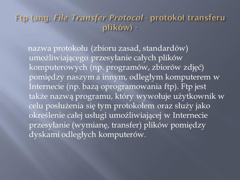 nazwa protokołu (zbioru zasad, standardów) umożliwiającego przesyłanie całych plików komputerowych (np. programów, zbiorów zdjęć) pomiędzy naszym a in