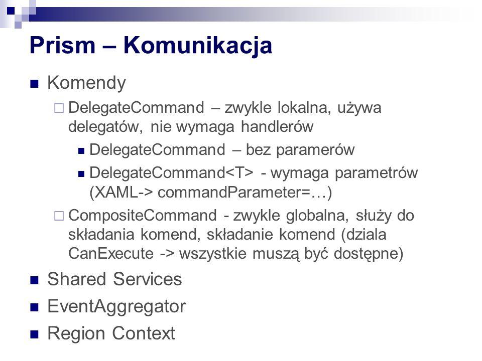 Prism – Komunikacja Komendy DelegateCommand – zwykle lokalna, używa delegatów, nie wymaga handlerów DelegateCommand – bez paramerów DelegateCommand -