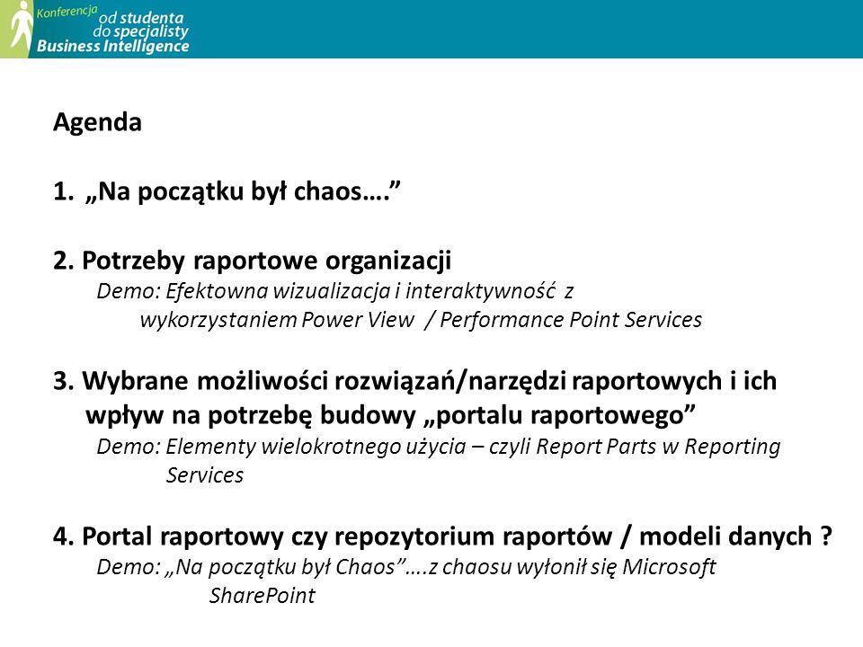 Agenda 1.Na początku był chaos…. 2. Potrzeby raportowe organizacji Demo: Efektowna wizualizacja i interaktywność z wykorzystaniem Power View / Perform