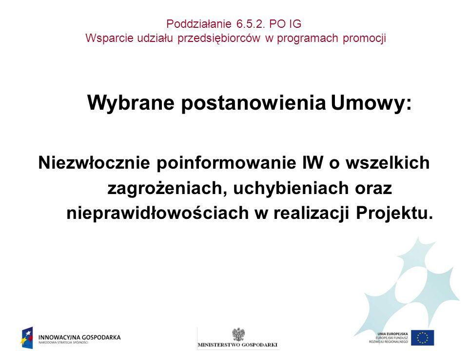 Poddziałanie 6.5.2. PO IG Wsparcie udziału przedsiębiorców w programach promocji Wybrane postanowienia Umowy: Niezwłocznie poinformowanie IW o wszelki