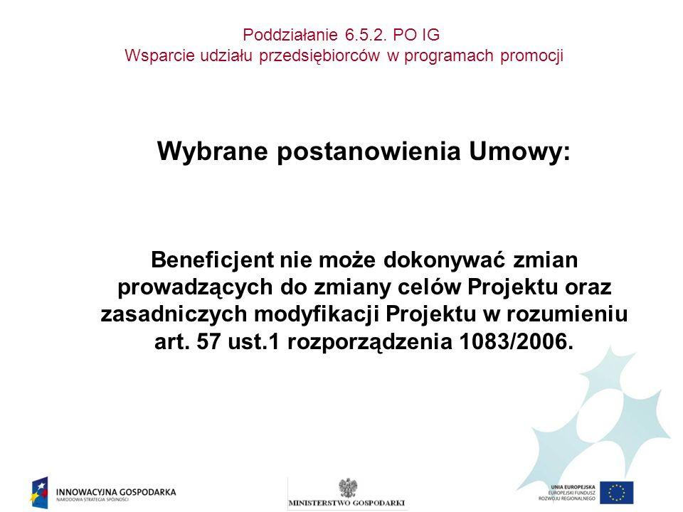 Poddziałanie 6.5.2. PO IG Wsparcie udziału przedsiębiorców w programach promocji Wybrane postanowienia Umowy: Beneficjent nie może dokonywać zmian pro