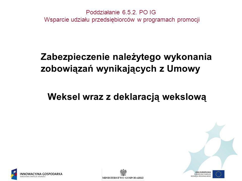 Poddziałanie 6.5.2. PO IG Wsparcie udziału przedsiębiorców w programach promocji Zabezpieczenie należytego wykonania zobowiązań wynikających z Umowy W