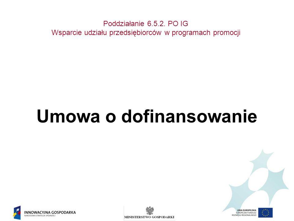 Poddziałanie 6.5.2. PO IG Wsparcie udziału przedsiębiorców w programach promocji Umowa o dofinansowanie