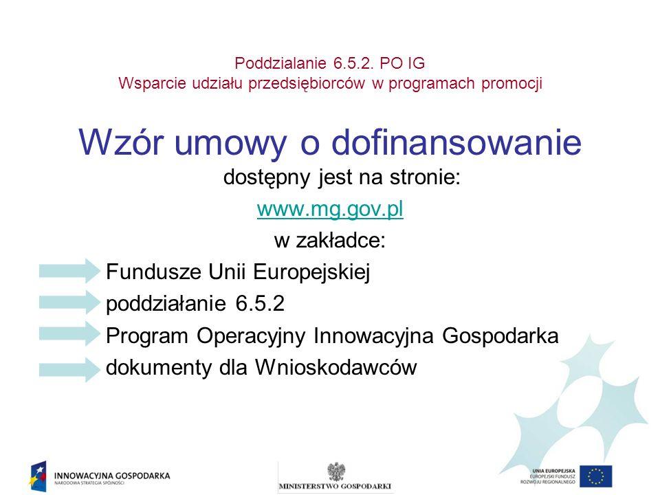 Poddzialanie 6.5.2. PO IG Wsparcie udziału przedsiębiorców w programach promocji Wzór umowy o dofinansowanie dostępny jest na stronie: www.mg.gov.pl w