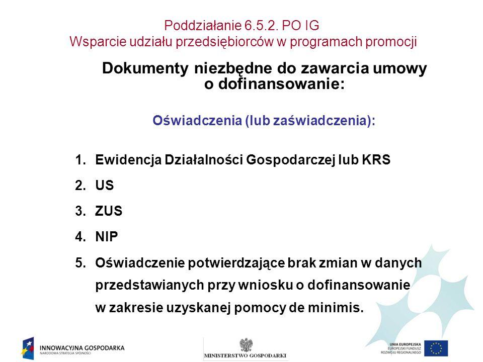 Poddziałanie 6.5.2. PO IG Wsparcie udziału przedsiębiorców w programach promocji Dokumenty niezbędne do zawarcia umowy o dofinansowanie: Oświadczenia