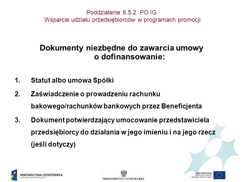 Poddziałanie 6.5.2. PO IG Wsparcie udziału przedsiębiorców w programach promocji Dokumenty niezbędne do zawarcia umowy o dofinansowanie: 1.Statut albo