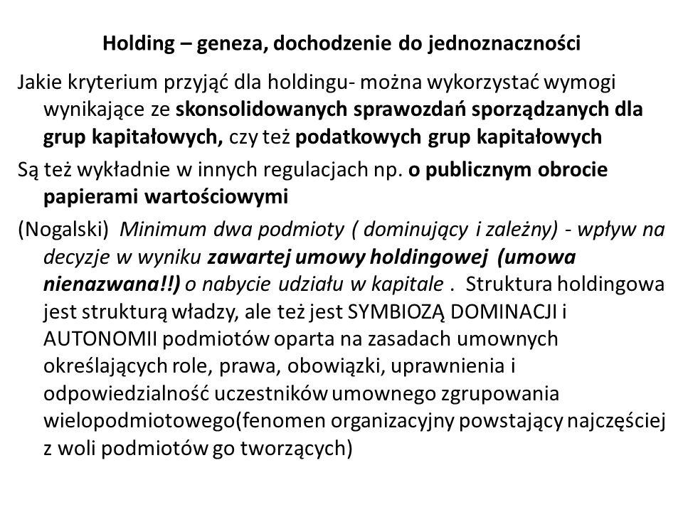 Holding – geneza, dochodzenie do jednoznaczności Jakie kryterium przyjąć dla holdingu- można wykorzystać wymogi wynikające ze skonsolidowanych sprawoz