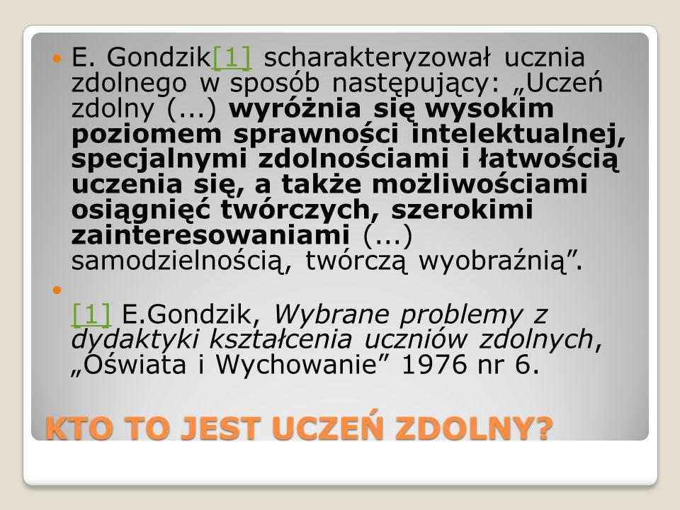KTO TO JEST UCZEŃ ZDOLNY? KTO TO JEST UCZEŃ ZDOLNY? E. Gondzik[1] scharakteryzował ucznia zdolnego w sposób następujący: Uczeń zdolny (...) wyróżnia s