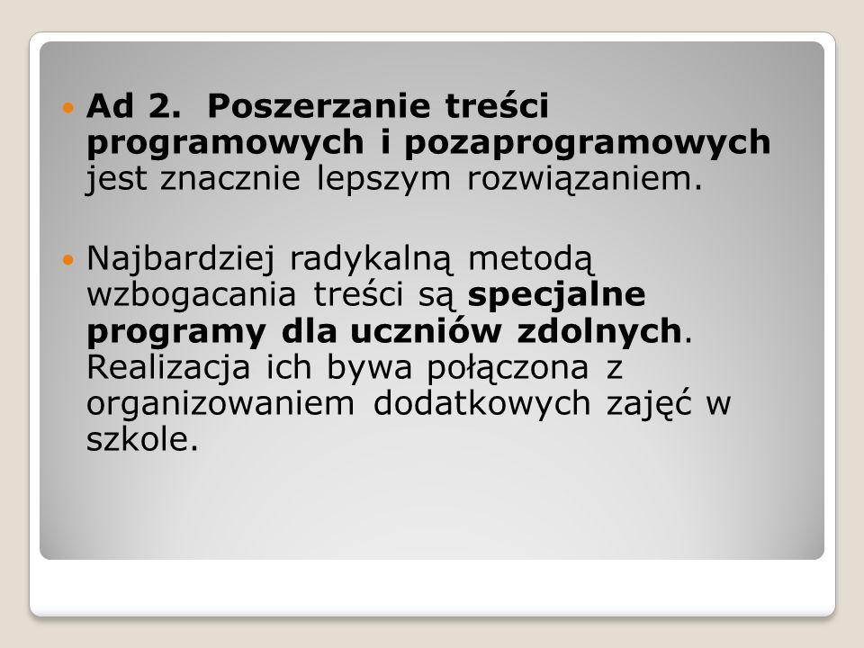 Ad 2. Poszerzanie treści programowych i pozaprogramowych jest znacznie lepszym rozwiązaniem. Najbardziej radykalną metodą wzbogacania treści są specja