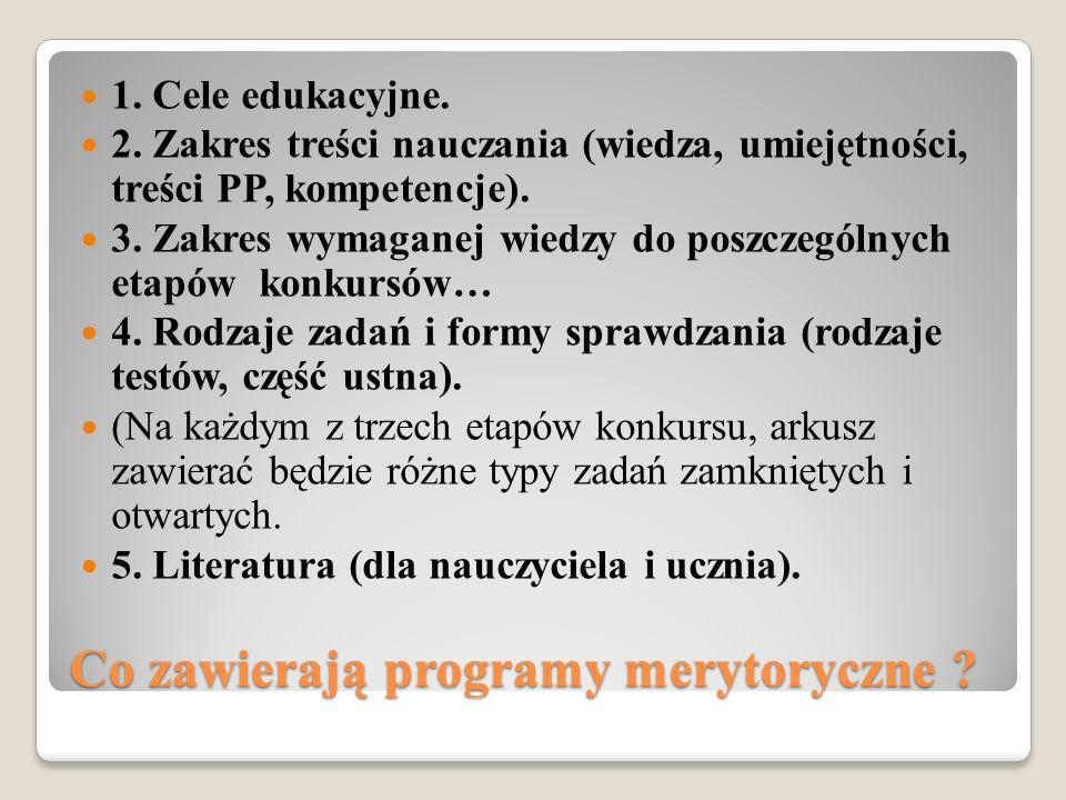 Co zawierają programy merytoryczne ? 1. Cele edukacyjne. 2. Zakres treści nauczania (wiedza, umiejętności, treści PP, kompetencje). 3. Zakres wymagane