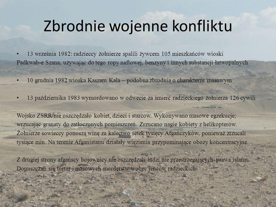 Zbrodnie wojenne konfliktu 13 września 1982: radzieccy żołnierze spalili żywcem 105 mieszkańców wioski Padkwab-e Szana, używając do tego ropy naftowej, benzyny i innych substancji łatwopalnych 10 grudnia 1982 wioska Kaszam Kala – podobna zbrodnia o charakterze masowym 13 października 1983 wymordowano w odwecie za śmierć radzieckiego żołnierza 126 cywili Wojsko ZSRR nie oszczędzało kobiet, dzieci i starców.