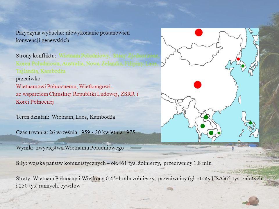 Przyczyna wybuchu: niewykonanie postanowień konwencji genewskich Strony konfliktu: Wietnam Południowy, Stany Zjednoczone, Korea Południowa, Australia, Nowa Zelandia, Filipiny, Laos, Tajlandia, Kambodża przeciwko: Wietnamowi Północnemu, Wietkongowi, ze wsparciem Chińskiej Republiki Ludowej, ZSRR i Korei Północnej Teren działań: Wietnam, Laos, Kambodża Czas trwania: 26 września 1959 - 30 kwietnia 1975 Wynik: zwycięstwo Wietnamu Południowego Siły: wojska państw komunistycznych – ok.461 tys.
