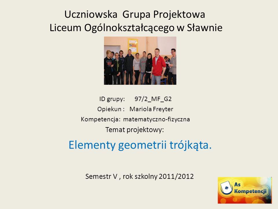 Uczniowska Grupa Projektowa Liceum Ogólnokształcącego w Sławnie ID grupy: 97/2_MF_G2 Opiekun : Mariola Freyter Kompetencja: matematyczno-fizyczna Tema