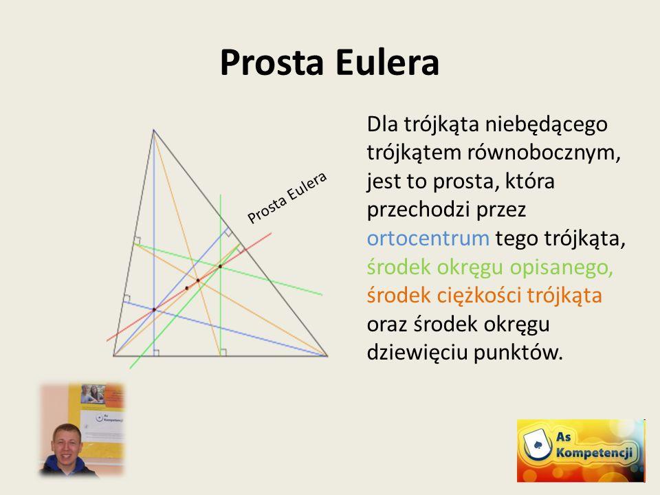Prosta Eulera Dla trójkąta niebędącego trójkątem równobocznym, jest to prosta, która przechodzi przez ortocentrum tego trójkąta, środek okręgu opisane