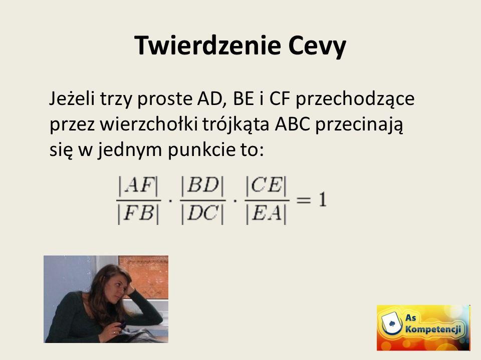 Twierdzenie Cevy Jeżeli trzy proste AD, BE i CF przechodzące przez wierzchołki trójkąta ABC przecinają się w jednym punkcie to: