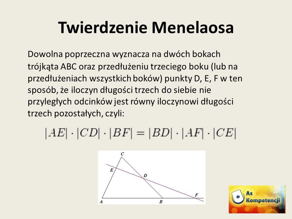 Twierdzenie Menelaosa Dowolna poprzeczna wyznacza na dwóch bokach trójkąta ABC oraz przedłużeniu trzeciego boku (lub na przedłużeniach wszystkich bokó