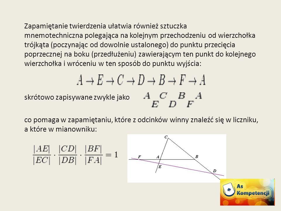 Zapamiętanie twierdzenia ułatwia również sztuczka mnemotechniczna polegająca na kolejnym przechodzeniu od wierzchołka trójkąta (poczynając od dowolnie