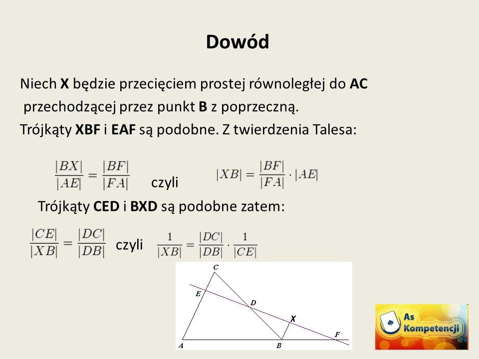 Dowód Niech X będzie przecięciem prostej równoległej do AC przechodzącej przez punkt B z poprzeczną. Trójkąty XBF i EAF są podobne. Z twierdzenia Tale
