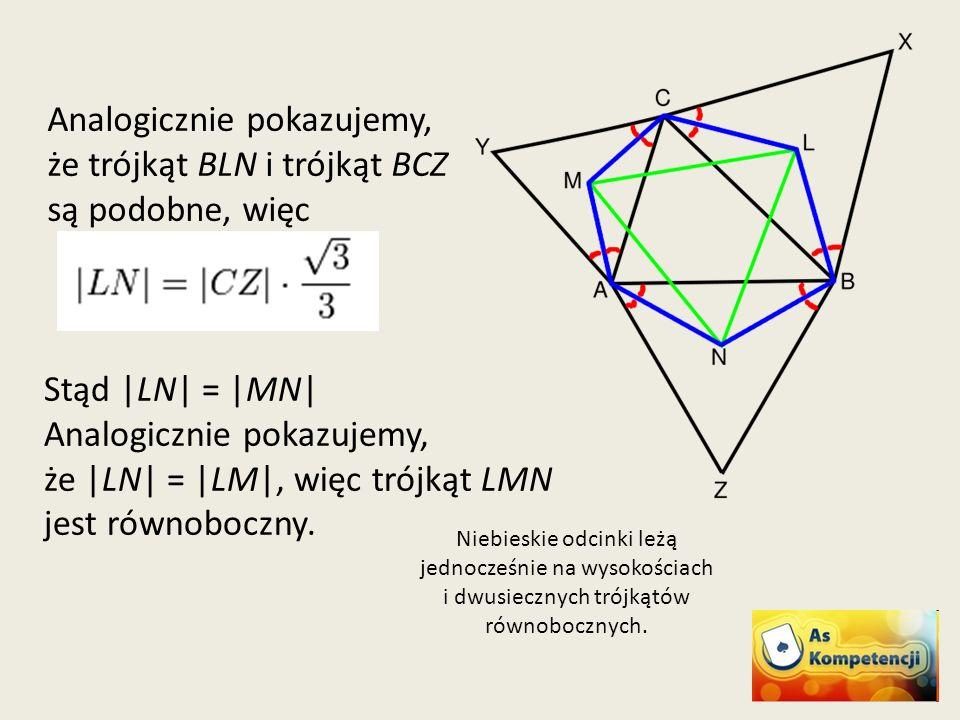 Niebieskie odcinki leżą jednocześnie na wysokościach i dwusiecznych trójkątów równobocznych. Analogicznie pokazujemy, że trójkąt BLN i trójkąt BCZ są