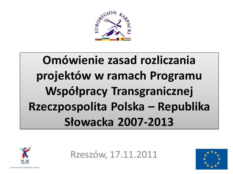 Omówienie zasad rozliczania projektów w ramach Programu Współpracy Transgranicznej Rzeczpospolita Polska – Republika Słowacka 2007-2013 Rzeszów, 17.11