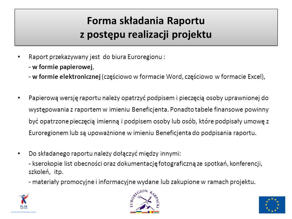 Forma składania Raportu z postępu realizacji projektu Raport przekazywany jest do biura Euroregionu : - w formie papierowej, - w formie elektronicznej (częściowo w formacie Word, częściowo w formacie Excel), Papierową wersję raportu należy opatrzyć podpisem i pieczęcią osoby uprawnionej do występowania z raportem w imieniu Beneficjenta.
